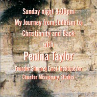 Sunday night 8:00pm My Journey from Judaism to Chrisianity and Back with Penina Taylor