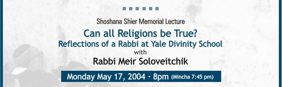 The Shoshana Shier Memorial Lecture: Can all Religions be True? Reflections of a Rabbi at Yale Divinity School