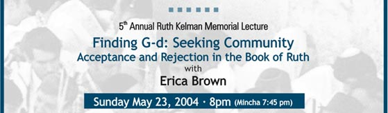 5th Annual Ruth Kelman Memorial Lecture Finding G-d: Seeking Community -Acceptance and Rejection in the book of Ruth